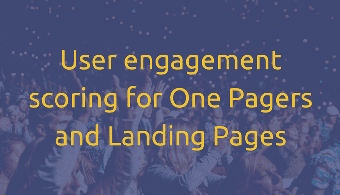 User engagement scoring for One Pagers and Landing Pages