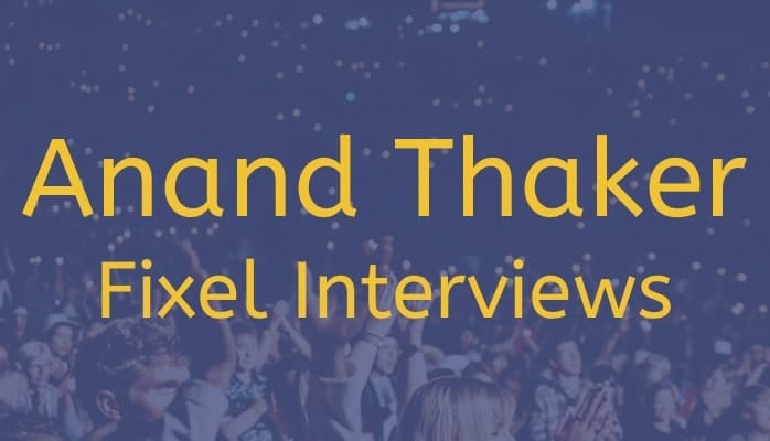 Fixel Interviews: Anand Thaker