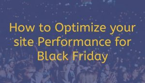How to Optimize site performance for Black Friday
