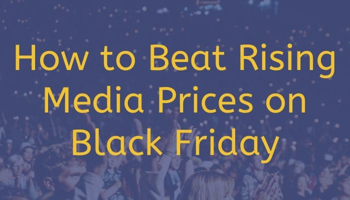 How to Beat Rising Media Prices on Black Friday